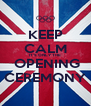 KEEP CALM IT'S ONLY THE  OPENING CEREMONY - Personalised Poster A4 size