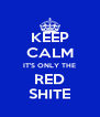 KEEP CALM IT'S ONLY THE RED SHITE - Personalised Poster A4 size