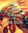 KEEP CALM IT'S ONLY  THE SUN  - Personalised Poster A4 size