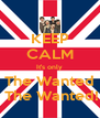 KEEP CALM It's only The Wanted It's The Wanted!!!!!! - Personalised Poster A4 size