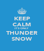 KEEP CALM IT'S ONLY THUNDER SNOW - Personalised Poster A4 size