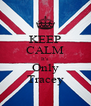 KEEP CALM It's Only Tracey - Personalised Poster A4 size