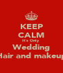 KEEP CALM It's Only  Wedding Hair and makeup - Personalised Poster A4 size