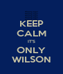 KEEP CALM IT'S ONLY WILSON - Personalised Poster A4 size