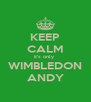 KEEP CALM it's only  WIMBLEDON ANDY - Personalised Poster A4 size