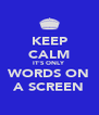 KEEP CALM IT'S ONLY WORDS ON A SCREEN - Personalised Poster A4 size