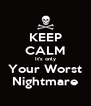 KEEP CALM It's only Your Worst Nightmare - Personalised Poster A4 size