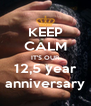 KEEP CALM IT'S OUR 12,5 year anniversary - Personalised Poster A4 size
