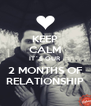 KEEP CALM IT´S OUR 2 MONTHS OF RELATIONSHIP - Personalised Poster A4 size