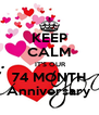 KEEP CALM  IT'S OUR 74 MONTH Anniversary - Personalised Poster A4 size