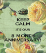 KEEP CALM IT'S OUR 8 MONTH ANNIVERSARY! - Personalised Poster A4 size