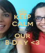 KEEP CALM It's  OUR B-DAY <3 - Personalised Poster A4 size