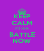 KEEP CALM IT'S OUR BATTLE NOW - Personalised Poster A4 size
