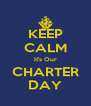 KEEP CALM It's Our CHARTER DAY - Personalised Poster A4 size