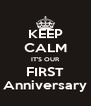 KEEP CALM IT'S OUR FIRST Anniversary - Personalised Poster A4 size
