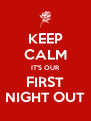 KEEP CALM IT'S OUR FIRST NIGHT OUT - Personalised Poster A4 size