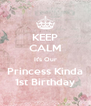 KEEP CALM It's Our Princess Kinda 1st Birthday - Personalised Poster A4 size