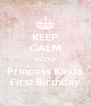 KEEP CALM It's Our Princess Kinda First Birthday - Personalised Poster A4 size