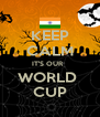 KEEP CALM IT'S OUR   WORLD  CUP - Personalised Poster A4 size