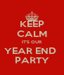 KEEP CALM IT'S OUR YEAR END  PARTY - Personalised Poster A4 size