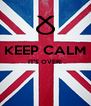 KEEP CALM IT'S OVER!   - Personalised Poster A4 size
