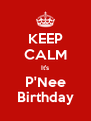 KEEP CALM It's P'Nee Birthday - Personalised Poster A4 size