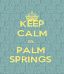 KEEP CALM It's  PALM  SPRINGS  - Personalised Poster A4 size