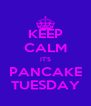 KEEP CALM IT'S PANCAKE TUESDAY - Personalised Poster A4 size