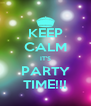 KEEP CALM IT'S PARTY TIME!!! - Personalised Poster A4 size