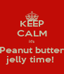 KEEP CALM it's Peanut butter jelly time!  - Personalised Poster A4 size