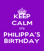 KEEP CALM IT'S PHILIPPA'S BIRTHDAY - Personalised Poster A4 size