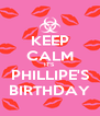 KEEP CALM IT'S PHILLIPE'S BIRTHDAY - Personalised Poster A4 size