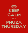 KEEP CALM IT'S PHUZA THURSDAY - Personalised Poster A4 size