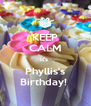 KEEP CALM It's  Phyllis's Birthday!  - Personalised Poster A4 size