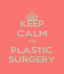 KEEP CALM IT'S PLASTIC SURGERY - Personalised Poster A4 size