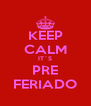 KEEP CALM IT´S PRE FERIADO - Personalised Poster A4 size