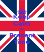 Keep Calm It's Present Time - Personalised Poster A4 size