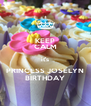 KEEP CALM it's PRINCESS JOSELYN BIRTHDAY - Personalised Poster A4 size