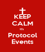 KEEP CALM It's  Protocol Events - Personalised Poster A4 size