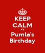 KEEP CALM it's Pumla's Birthday - Personalised Poster A4 size
