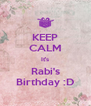 KEEP CALM It's Rabi's Birthday :D - Personalised Poster A4 size