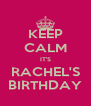 KEEP CALM IT'S RACHEL'S BIRTHDAY - Personalised Poster A4 size