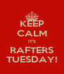 KEEP CALM IT'S RAFTERS TUESDAY! - Personalised Poster A4 size