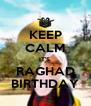 KEEP CALM IT'S   RAGHAD  BIRTHDAY - Personalised Poster A4 size