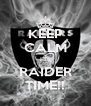 KEEP CALM IT'S RAIDER TIME!! - Personalised Poster A4 size