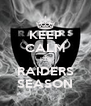 KEEP CALM IT'S RAIDERS SEASON - Personalised Poster A4 size