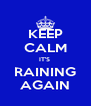 KEEP CALM IT'S  RAINING AGAIN - Personalised Poster A4 size