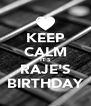 KEEP CALM IT'S RAJE'S BIRTHDAY - Personalised Poster A4 size