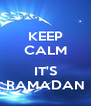 KEEP CALM  IT'S RAMADAN - Personalised Poster A4 size