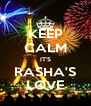 KEEP CALM IT'S RASHA'S LOVE - Personalised Poster A4 size